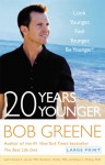 20 Years Younger: Look Younger, Feel Younger, Be Younger! - Bob Greene, Howard Lancer, Ronald L. Kotler, Diane L. McKay, Harold A. Lancer