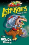 The Robot Raiders (Astrosaurs: Book 16) - Steve Cole