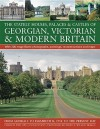 The Stately Houses, Palaces & Castles of Georgian, Victorian and Modern Britain: A sumptuous history and architectural guide to the grand country ... and maps From George I to Elizabeth - Charles Phillips, Richard G. Wilson
