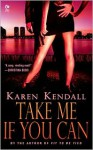 Take Me If You Can - Karen Kendall