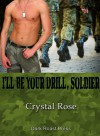 I'll Be Your Drill, Soldier - Crystal Rose