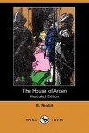 The House of Arden (Illustrated Edition) (Dodo Press) - E. Nesbit