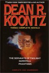 Three Complete Novels: The Servants of Twilight / Darkfall / Phantoms - Dean R. Koontz, Leigh Nichols