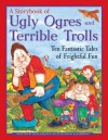 A Storybook of Ugly Ogres and Terrible Trolls: Ten Fantastic Tales of Frightful Fun - Nicola Baxter, Ken Morton