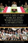 Iran's Military Forces and Warfighting Capabilities: The Threat in the Northern Gulf - Anthony H. Cordesman, Martin Kleiber