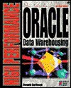 High Performance Oracle Data Warehousing: All You Need to Master Professional Database Development Using Oracle - Donald K. Burleson