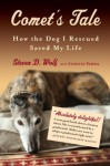Comet's Tale: How the Dog I Rescued Saved My Life - Steven D. Wolf
