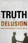 Truth or Delusion?: Busting Networking's Biggest Myths - Ivan R. Misner, Mike Macedonio, Mike Garrison