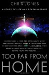 Too Far From Home: A Story of Life and Death in Space - Chris Jones