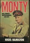Monty: Final Years of the Field-Marshal: 1944-1976 - Nigel Hamilton