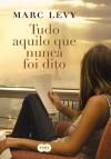 Tudo aquilo que nunca foi dito (Portuguese Edition) - Marc Levy