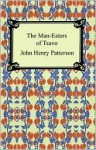 The Man-Eaters of Tsavo and Other East African Adventures - John Patterson