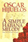 A Simple Habana Melody: (From When the World Was Good) - Oscar Hijuelos