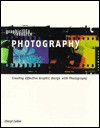 Graphic Idea Resource: Photography: Creating Effective Graphic Design with Photography - Cheryl Dangel Cullen