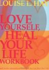 Love Yourself, Heal Your Life Workbook - Louise L. Hay, Glenn Kolb