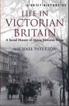 A Brief History of Life in Victorian Britain - Michael Paterson