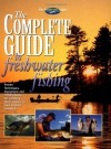 The Complete Guide to Freshwater Fishing - Creative Publishing International, Creative Publishing International