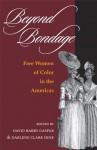 Beyond Bondage: Free Women of Color in the Americas (New Black Studies Series) - Darlene Clark Hine, David Barry Gaspar