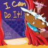 I Can Do It!: Kids Talk about Courage - Nancy Loewen, Omarr Wesley