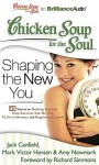 Chicken Soup for the Soul: Shaping the New You - 40 Stories on Getting Started, How Exercise Can Be Fun, to Err Is Human, and Regaining Control - Jack Canfield, Mark Victor Hansen, Amy Newmark, Richard Simmons