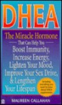 Dhea: The Miracle Hormone That Can Help Boost Immunity Increase Energy Lighten your Mo - Maureen Callahan