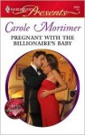 Pregnant with the Billionaire's Baby - Carole Mortimer