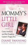 Mommy's Little Girl: Casey Anthony and her Daughter Caylee's Tragic Fate - Diane Fanning