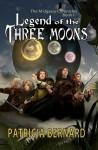 Legend of the Three Moons... - Patricia Bernard
