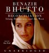 Reconciliation: Islam, Democracy, and the West (Audio) - Benazir Bhutto, Rita Wolf