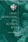 Crisis, Revolution, and Russian Jews - Jonathan Frankel