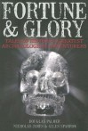 Fortune and Glory: Tales of History's Greatest Archaeological Adventures - Douglas Palmer, Giles Sparrow, Nicholas James