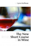 The New Short Course In Wine - Lynn Hoffman