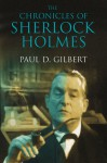 The Chronicles of Sherlock Holmes - Paul D. Gilbert