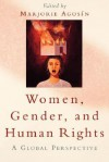Women, Gender, and Human Rights: A Global Perspective - Marjorie Agosín