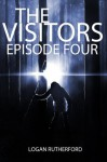 The Visitors: Episode Four (The shocking YA dystopian serial) - Logan Rutherford