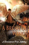 A Brush of Wings - Clare London, Zahra Owens, Cornelia Grey, S. Blaise, Réve Garrison, Patric Michael, Taylor Lochland, H.J. Brues, Jana Denardo, Sarah Ann Watts, Matthew Vandrew, Roland Graeme, Diana Copland, Anne Regan, Mary Calmes, RJ Scott