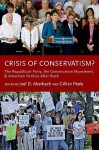 Crisis of Conservatism?: The Republican Party, the Conservative Movement, and American Politics After Bush - Joel D. Aberbach, Gillian Peele