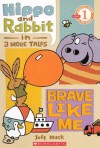 Hippo and Rabbit: Brave Like Me: 3 More Tales - Jeff Mack