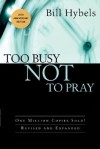 Too Busy Not to Pray - Bill Hybels