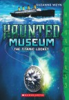 The Haunted Museum #1: The Titanic Locket - Suzanne Weyn