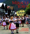 Miracle Town: Creating America's Bavarian Village in Leavenworth, Washington - Ted Price, John Miller