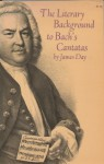 The literary background to Bach's Cantatas - James Day