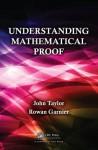 Understanding Mathematical Proof - John Taylor, Rowan Garnier