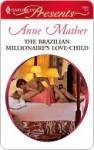 The Brazilian Millionaire's Love-Child - Anne Mather
