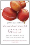 The Good and Beautiful God - James Bryan Smith