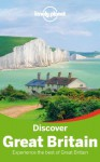 Lonely Planet Discover Great Britain (Travel Guide) - Lonely Planet, Oliver Berry, Fionn Davenport, Belinda Dixon, Peter Dragicevich, Damian Harper, Anna Kaminski, Catherine Le Nevez, Andy Symington, Neil Wilson
