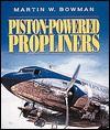 Piston-Powered Propliners - Martin W. Bowman