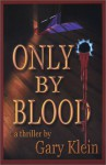 Only by Blood - Gary Klein
