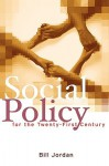 Social Policy for the Twenty-First Century: New Perspectives, Big Issues - Bill Jordan