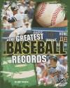 The Greatest Baseball Records - Matt Doeden
